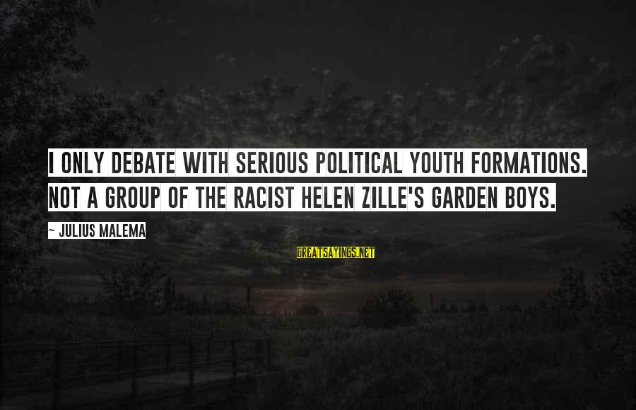Helen Zille Sayings By Julius Malema: I only debate with serious political youth formations. Not a group of the racist Helen
