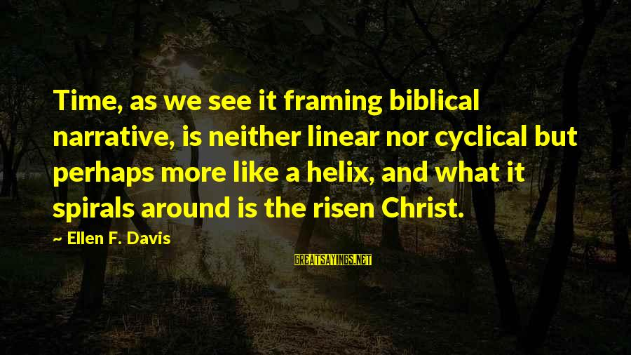 Helix Sayings By Ellen F. Davis: Time, as we see it framing biblical narrative, is neither linear nor cyclical but perhaps