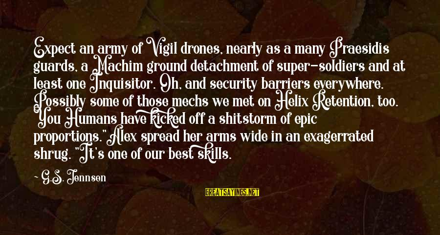 Helix Sayings By G.S. Jennsen: Expect an army of Vigil drones, nearly as a many Praesidis guards, a Machim ground