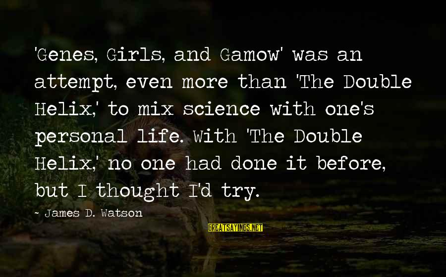 Helix Sayings By James D. Watson: 'Genes, Girls, and Gamow' was an attempt, even more than 'The Double Helix,' to mix