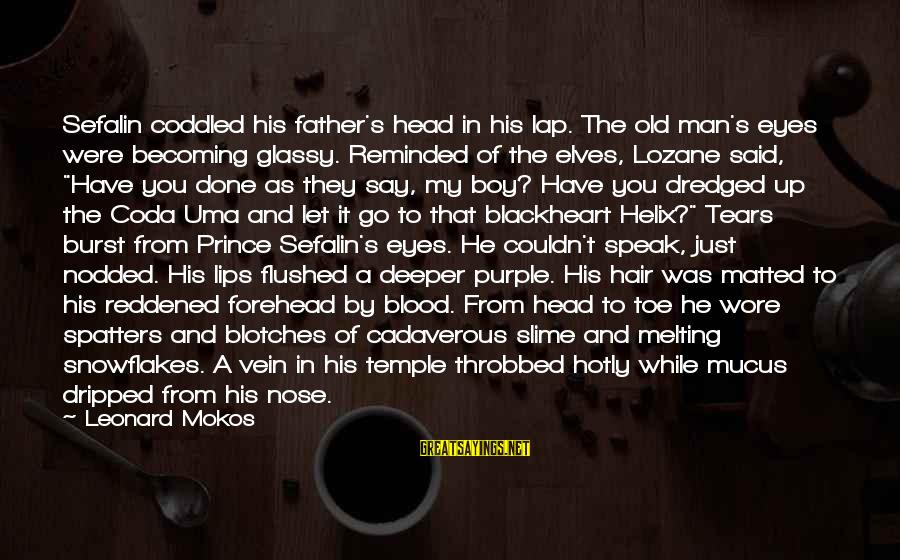Helix Sayings By Leonard Mokos: Sefalin coddled his father's head in his lap. The old man's eyes were becoming glassy.