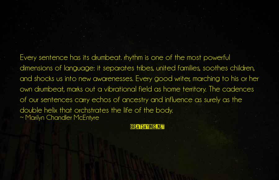 Helix Sayings By Marilyn Chandler McEntyre: Every sentence has its drumbeat. rhythm is one of the most powerful dimensions of language: