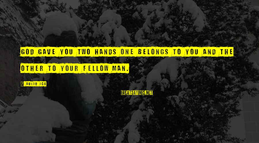 Helping To Others Sayings By Auliq Ice: God gave you two hands one belongs to you and the other to your fellow