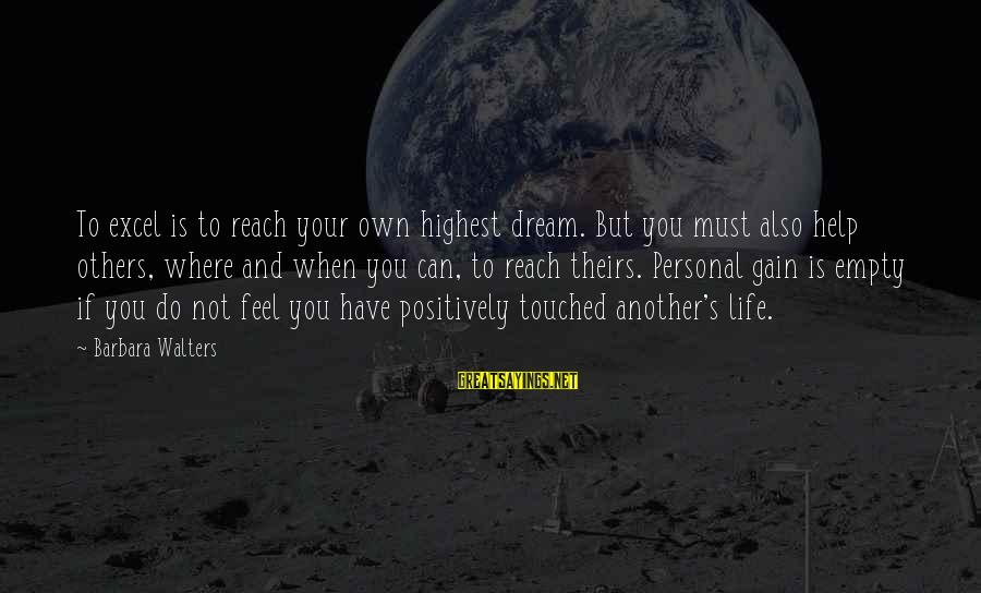 Helping To Others Sayings By Barbara Walters: To excel is to reach your own highest dream. But you must also help others,