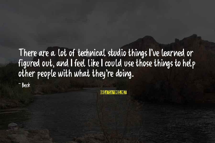 Helping To Others Sayings By Beck: There are a lot of technical studio things I've learned or figured out, and I