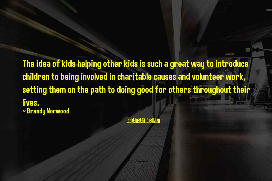 Helping To Others Sayings By Brandy Norwood: The idea of kids helping other kids is such a great way to introduce children