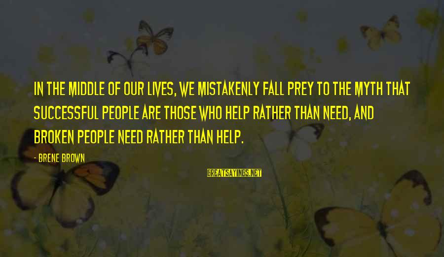 Helping To Others Sayings By Brene Brown: In the middle of our lives, we mistakenly fall prey to the myth that successful