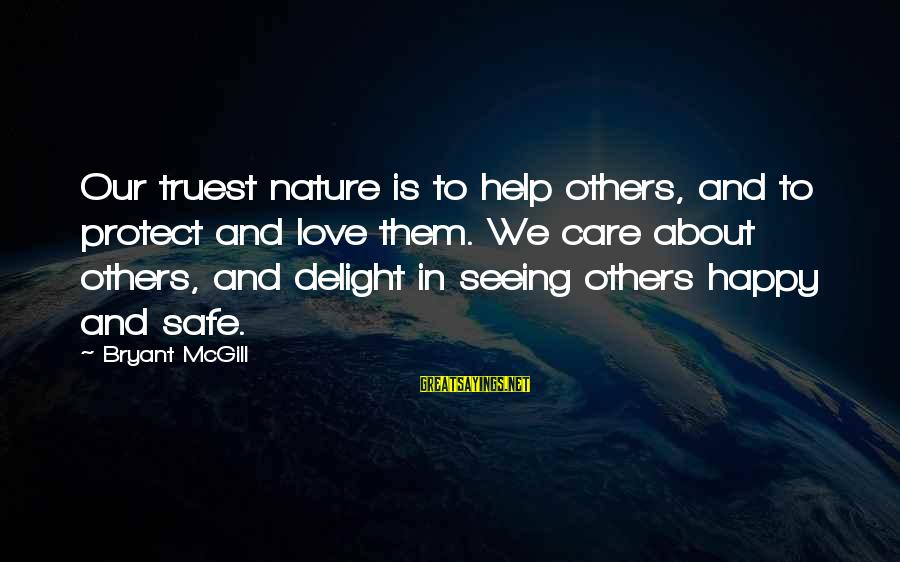 Helping To Others Sayings By Bryant McGill: Our truest nature is to help others, and to protect and love them. We care