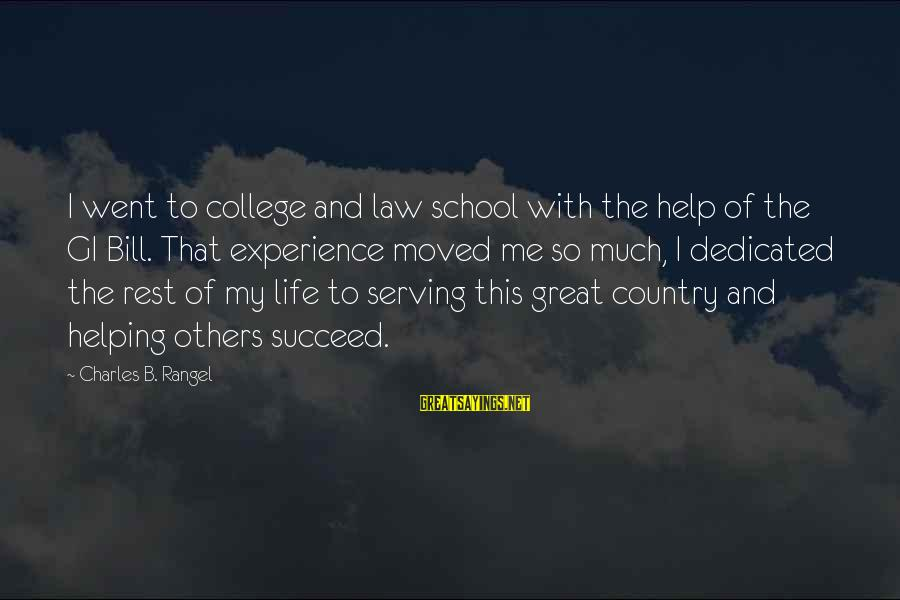 Helping To Others Sayings By Charles B. Rangel: I went to college and law school with the help of the GI Bill. That