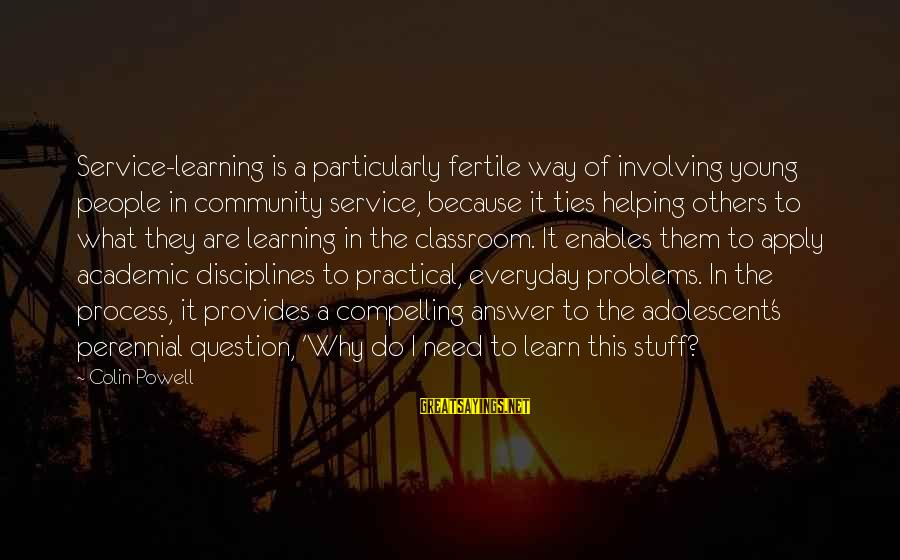 Helping To Others Sayings By Colin Powell: Service-learning is a particularly fertile way of involving young people in community service, because it