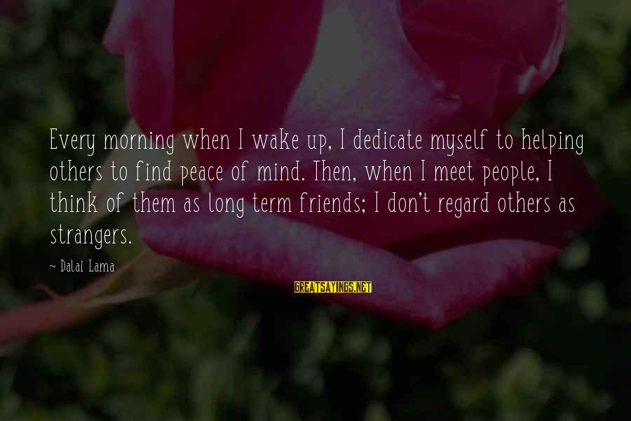 Helping To Others Sayings By Dalai Lama: Every morning when I wake up, I dedicate myself to helping others to find peace