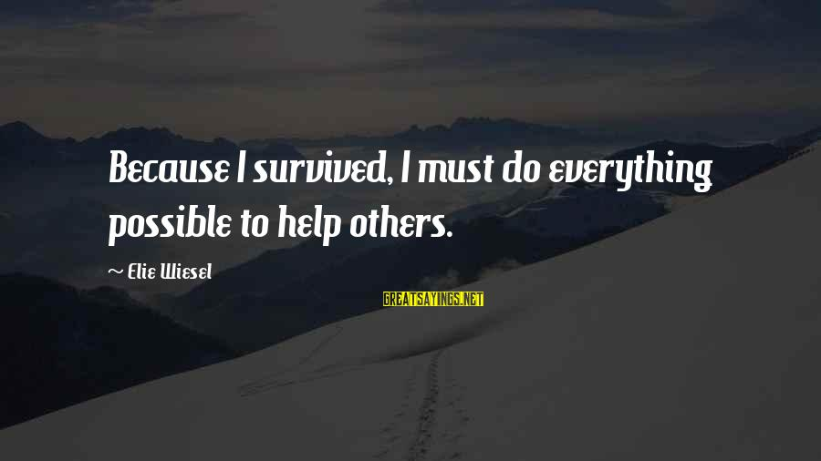 Helping To Others Sayings By Elie Wiesel: Because I survived, I must do everything possible to help others.