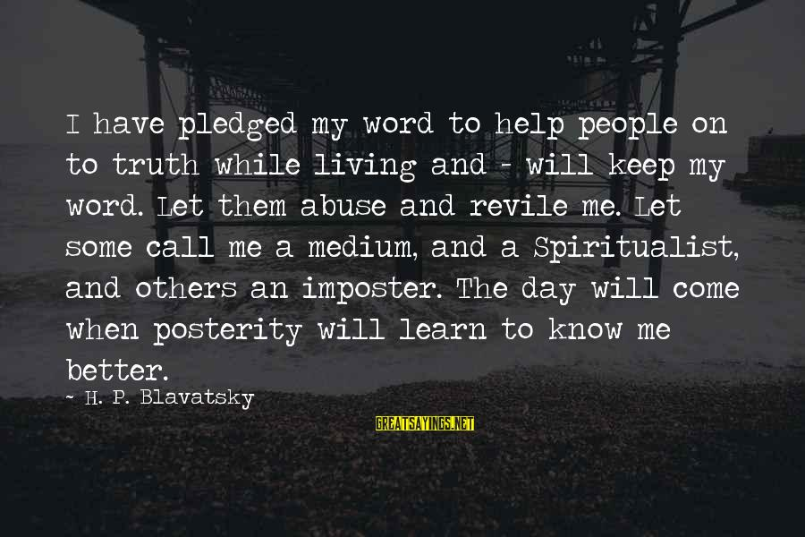 Helping To Others Sayings By H. P. Blavatsky: I have pledged my word to help people on to truth while living and -