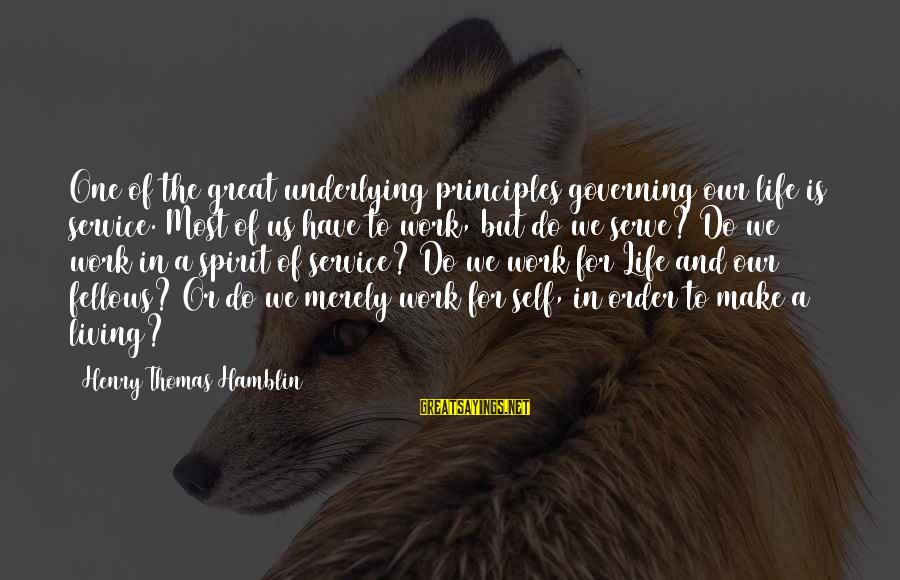 Helping To Others Sayings By Henry Thomas Hamblin: One of the great underlying principles governing our life is service. Most of us have