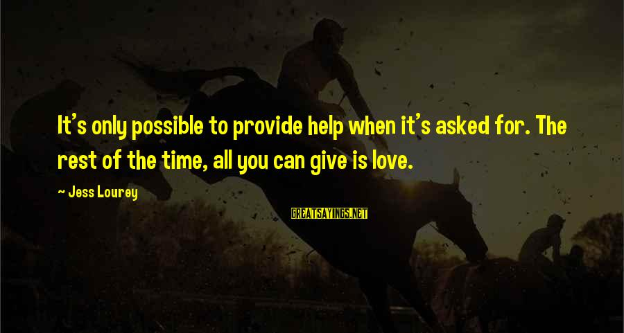 Helping To Others Sayings By Jess Lourey: It's only possible to provide help when it's asked for. The rest of the time,