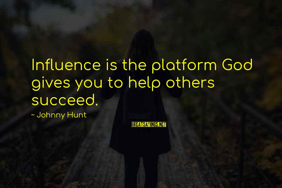 Helping To Others Sayings By Johnny Hunt: Influence is the platform God gives you to help others succeed.