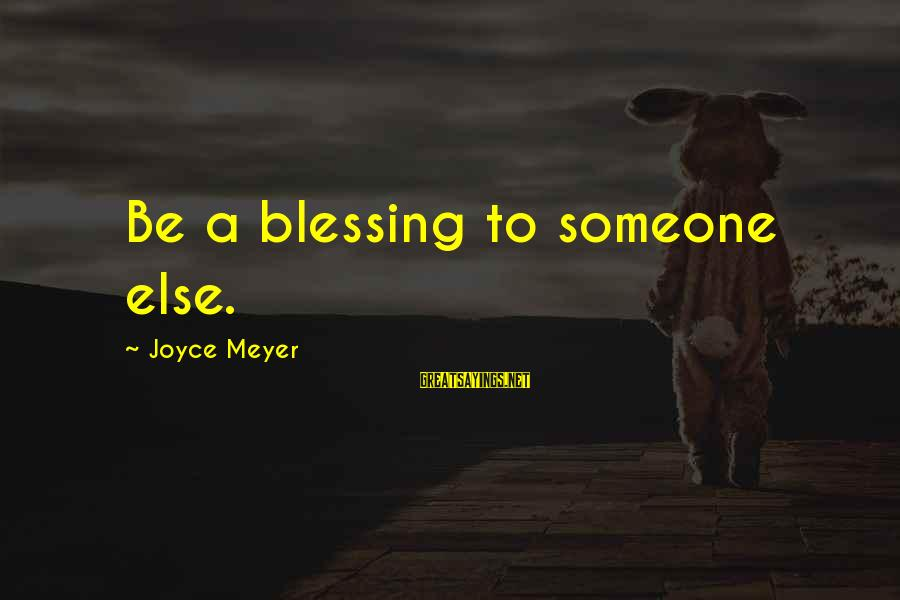 Helping To Others Sayings By Joyce Meyer: Be a blessing to someone else.