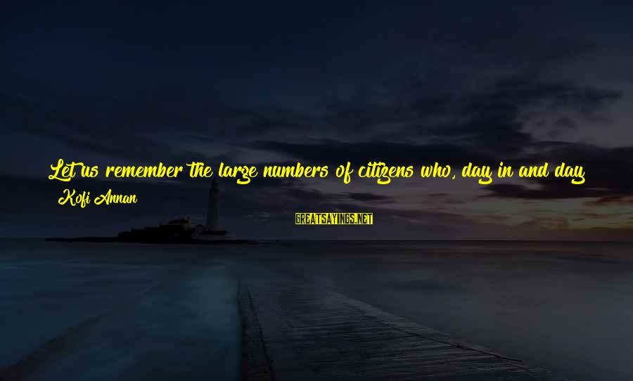 Helping To Others Sayings By Kofi Annan: Let us remember the large numbers of citizens who, day in and day out, through