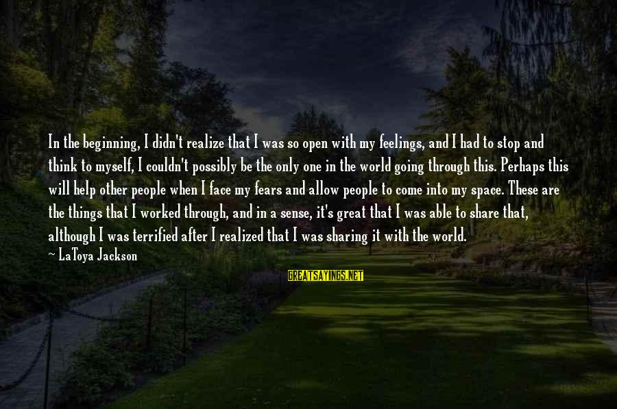 Helping To Others Sayings By LaToya Jackson: In the beginning, I didn't realize that I was so open with my feelings, and