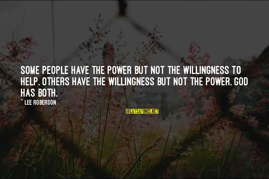 Helping To Others Sayings By Lee Roberson: Some people have the power but not the willingness to help. Others have the willingness