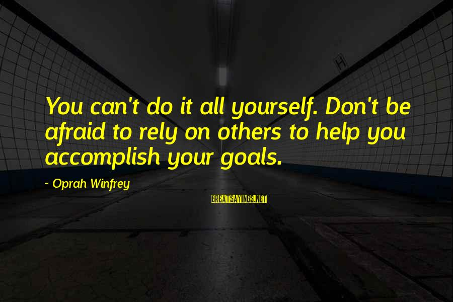 Helping To Others Sayings By Oprah Winfrey: You can't do it all yourself. Don't be afraid to rely on others to help