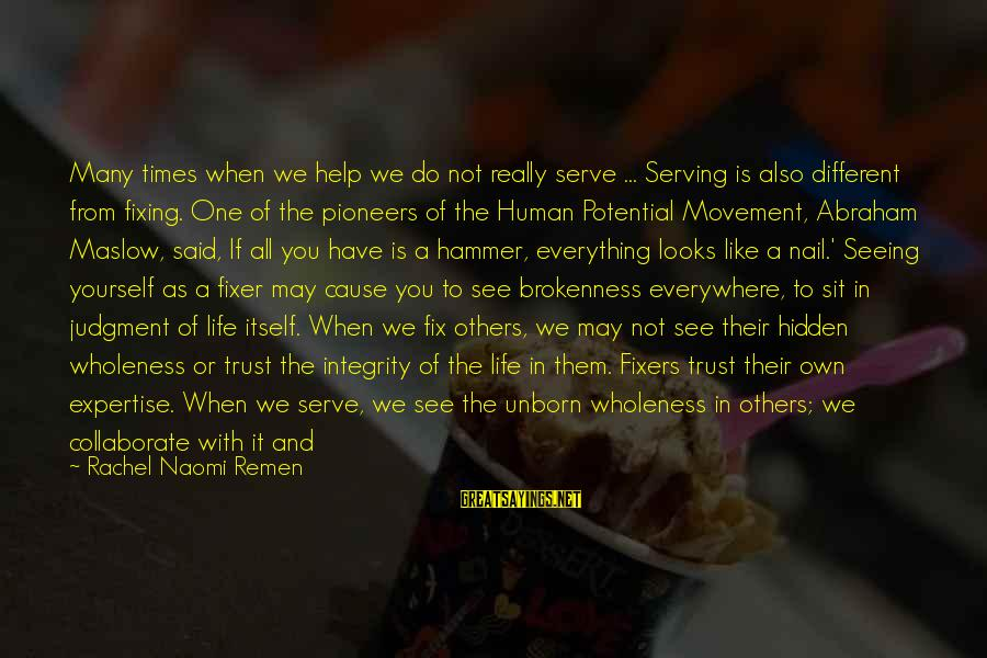 Helping To Others Sayings By Rachel Naomi Remen: Many times when we help we do not really serve ... Serving is also different