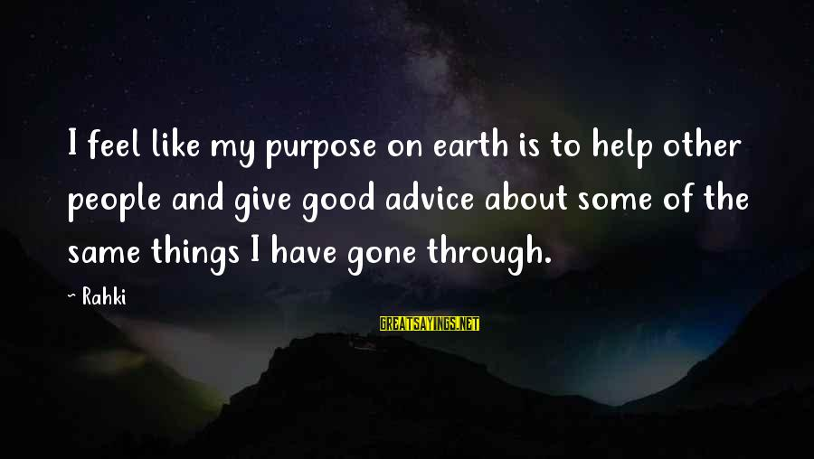 Helping To Others Sayings By Rahki: I feel like my purpose on earth is to help other people and give good