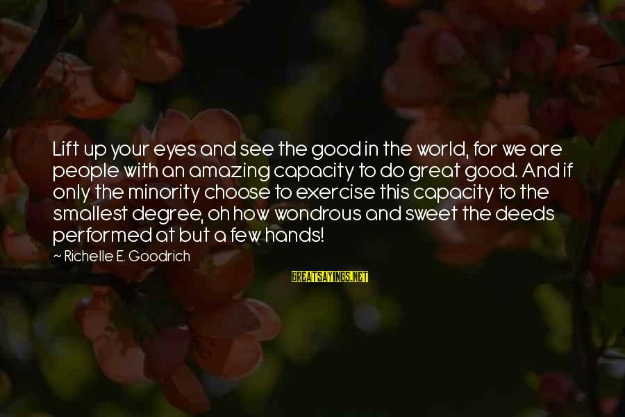 Helping To Others Sayings By Richelle E. Goodrich: Lift up your eyes and see the good in the world, for we are people