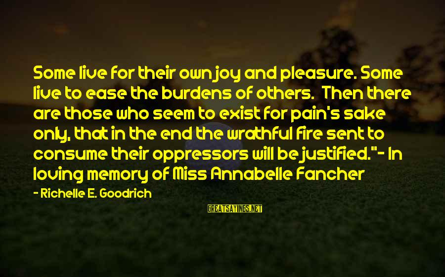 Helping To Others Sayings By Richelle E. Goodrich: Some live for their own joy and pleasure. Some live to ease the burdens of