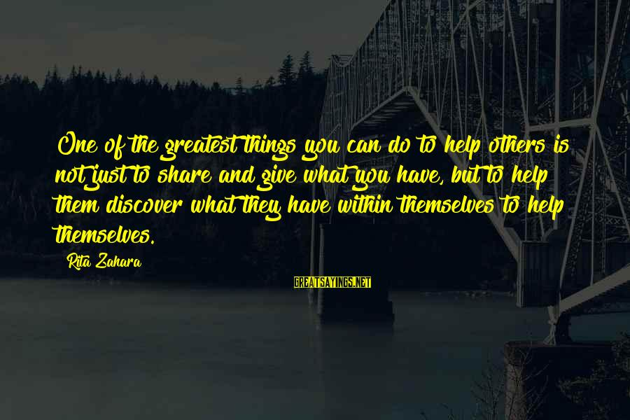 Helping To Others Sayings By Rita Zahara: One of the greatest things you can do to help others is not just to