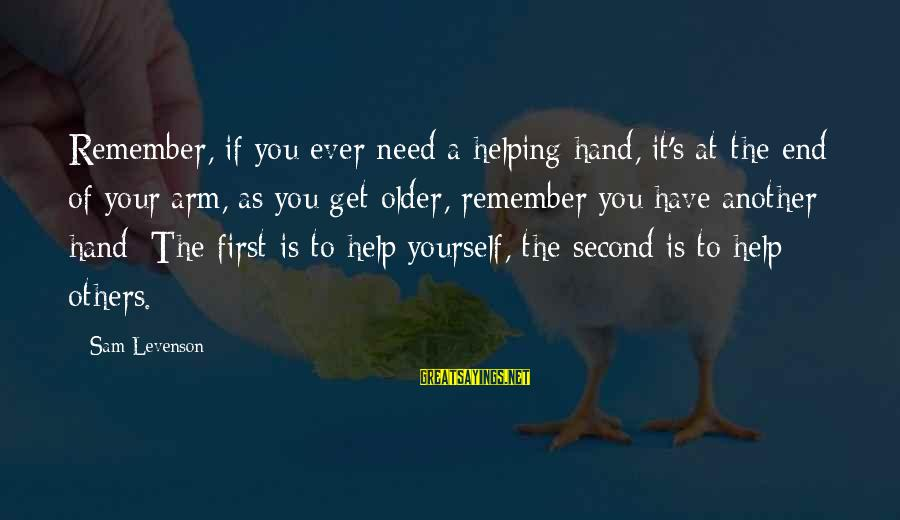 Helping To Others Sayings By Sam Levenson: Remember, if you ever need a helping hand, it's at the end of your arm,