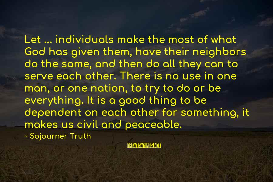 Helping To Others Sayings By Sojourner Truth: Let ... individuals make the most of what God has given them, have their neighbors