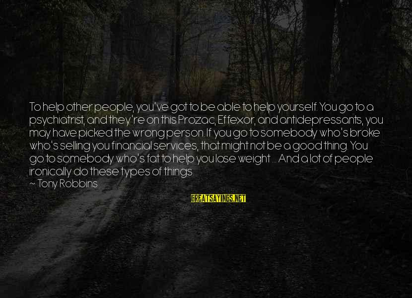 Helping To Others Sayings By Tony Robbins: To help other people, you've got to be able to help yourself. You go to