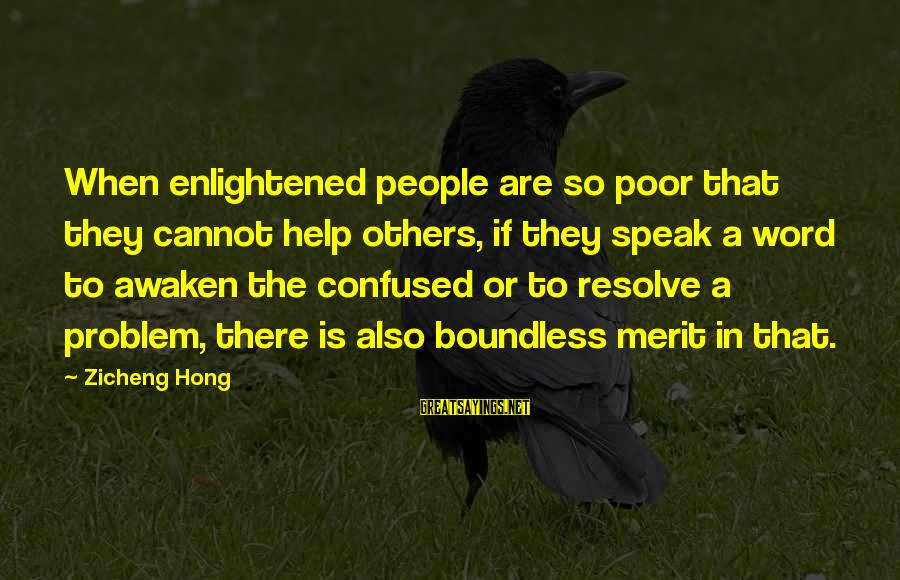Helping To Others Sayings By Zicheng Hong: When enlightened people are so poor that they cannot help others, if they speak a