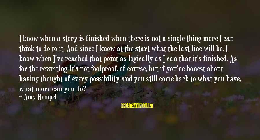 Hempel Sayings By Amy Hempel: I know when a story is finished when there is not a single thing more