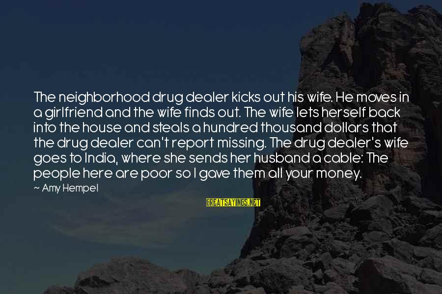 Hempel Sayings By Amy Hempel: The neighborhood drug dealer kicks out his wife. He moves in a girlfriend and the