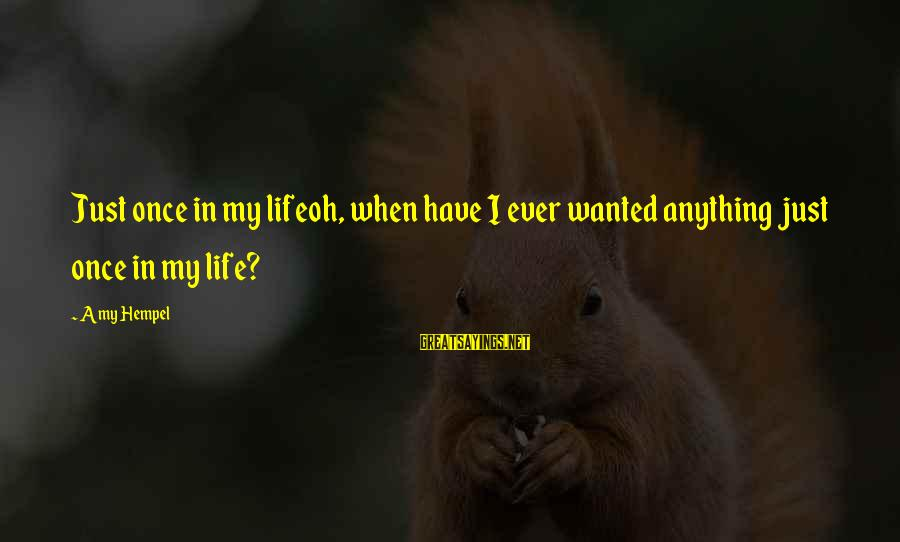 Hempel Sayings By Amy Hempel: Just once in my lifeoh, when have I ever wanted anything just once in my