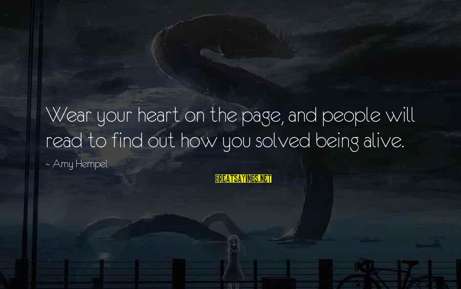 Hempel Sayings By Amy Hempel: Wear your heart on the page, and people will read to find out how you