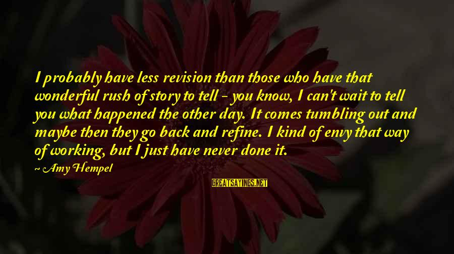 Hempel Sayings By Amy Hempel: I probably have less revision than those who have that wonderful rush of story to