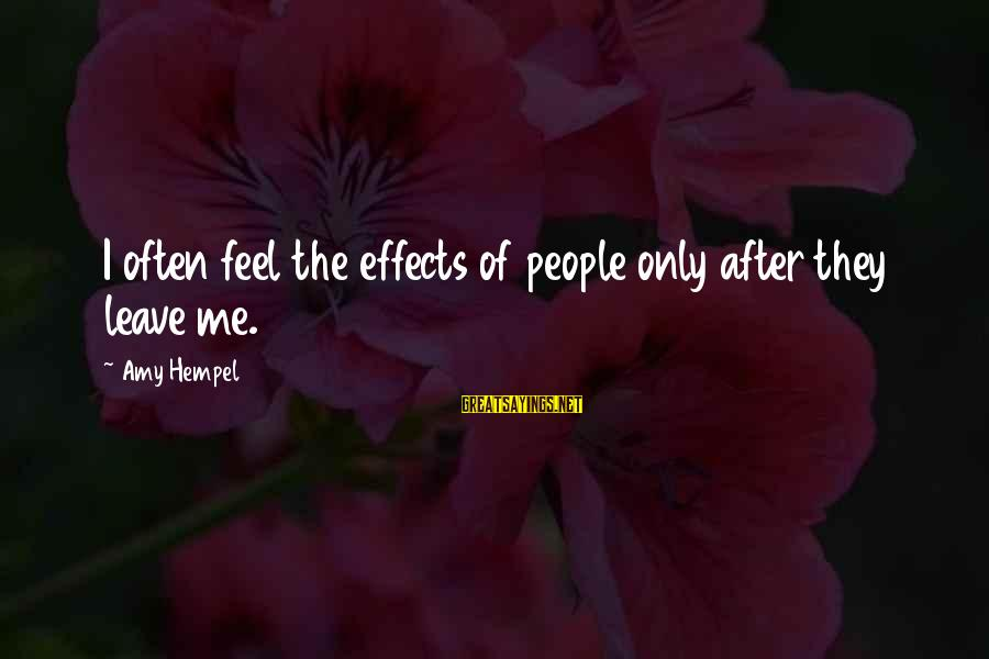 Hempel Sayings By Amy Hempel: I often feel the effects of people only after they leave me.