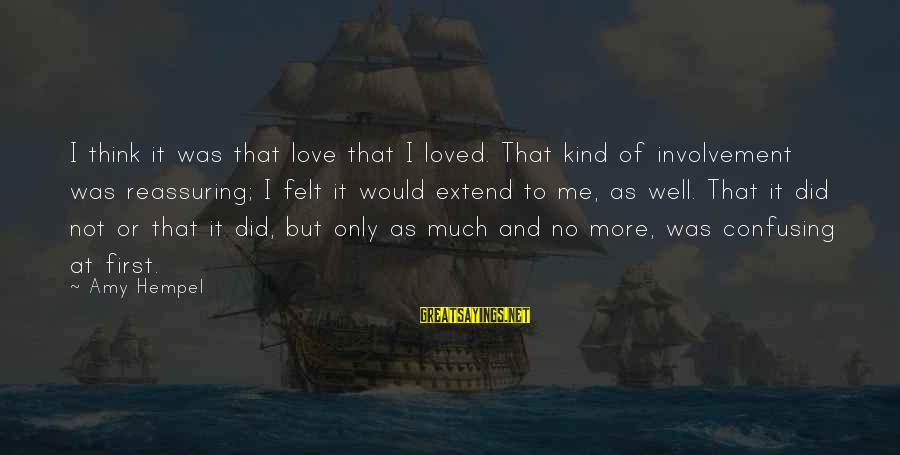 Hempel Sayings By Amy Hempel: I think it was that love that I loved. That kind of involvement was reassuring;