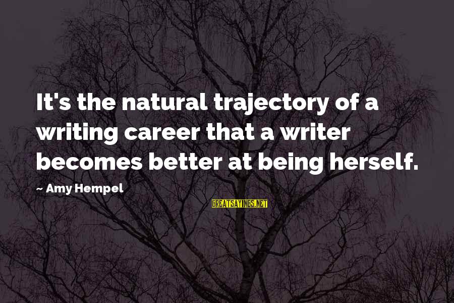 Hempel Sayings By Amy Hempel: It's the natural trajectory of a writing career that a writer becomes better at being