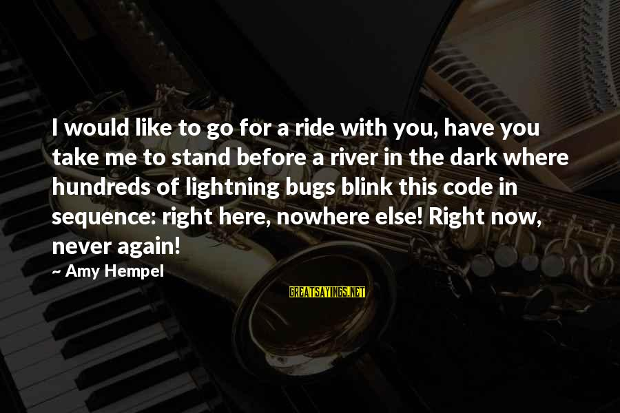 Hempel Sayings By Amy Hempel: I would like to go for a ride with you, have you take me to
