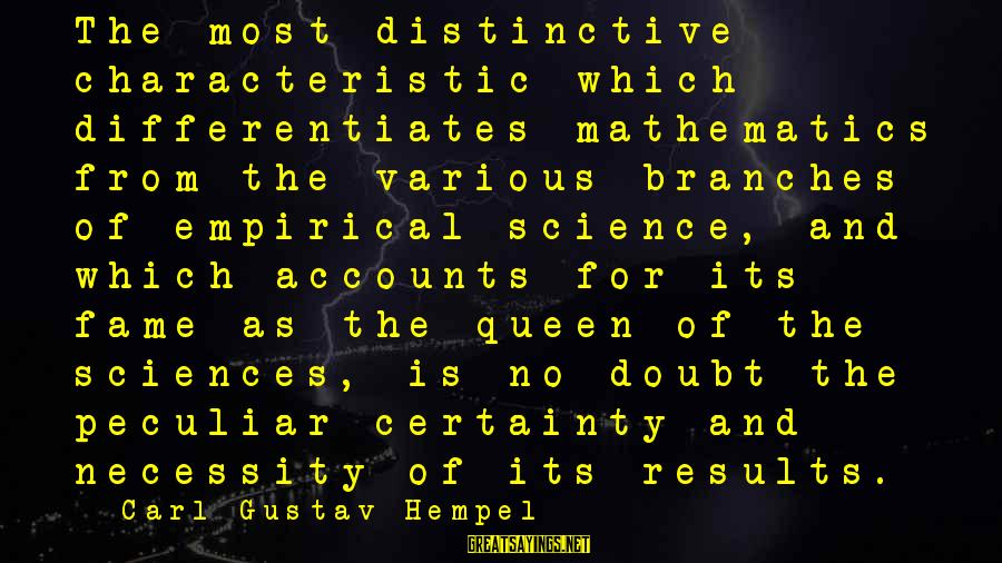 Hempel Sayings By Carl Gustav Hempel: The most distinctive characteristic which differentiates mathematics from the various branches of empirical science, and