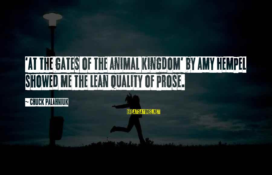 Hempel Sayings By Chuck Palahniuk: 'At the Gates of the Animal Kingdom' by Amy Hempel showed me the lean quality