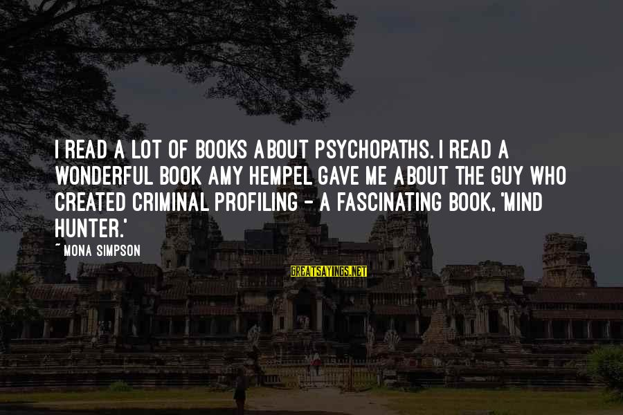 Hempel Sayings By Mona Simpson: I read a lot of books about psychopaths. I read a wonderful book Amy Hempel