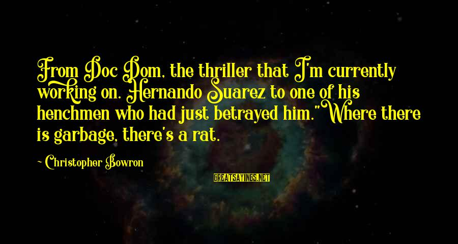 Henchmen Sayings By Christopher Bowron: From Doc Dom, the thriller that I'm currently working on. Hernando Suarez to one of