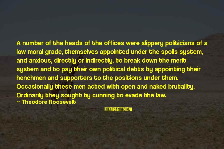 Henchmen Sayings By Theodore Roosevelt: A number of the heads of the offices were slippery politicians of a low moral