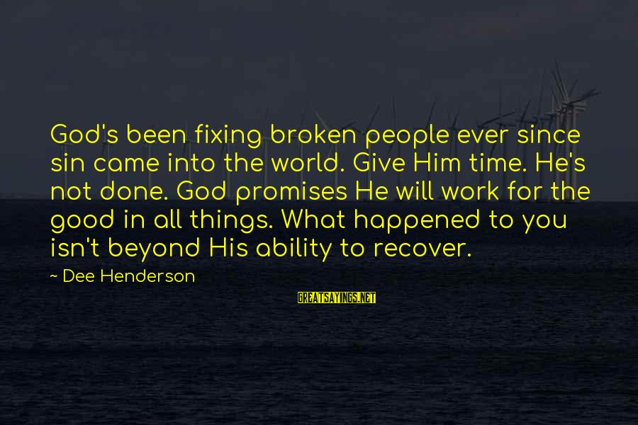 Henderson's Sayings By Dee Henderson: God's been fixing broken people ever since sin came into the world. Give Him time.