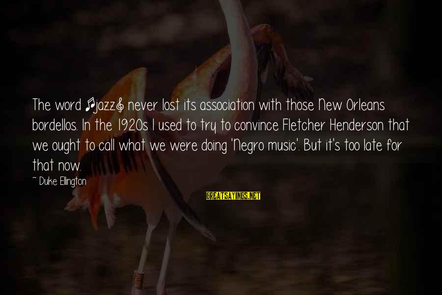 Henderson's Sayings By Duke Ellington: The word [jazz] never lost its association with those New Orleans bordellos. In the 1920s